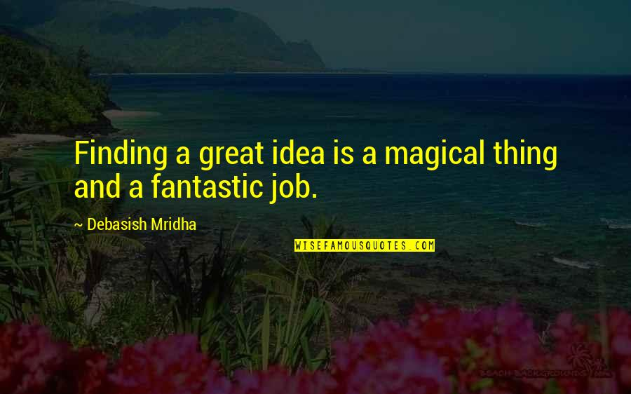 Job Quotes Quotes By Debasish Mridha: Finding a great idea is a magical thing