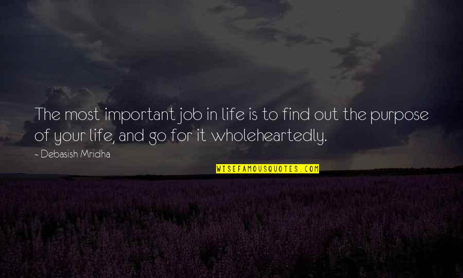 Job Quotes Quotes By Debasish Mridha: The most important job in life is to
