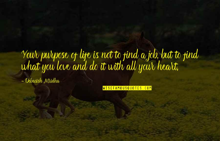 Job Quotes Quotes By Debasish Mridha: Your purpose of life is not to find