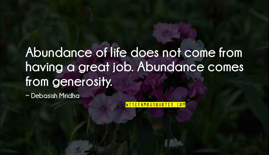 Job Quotes Quotes By Debasish Mridha: Abundance of life does not come from having