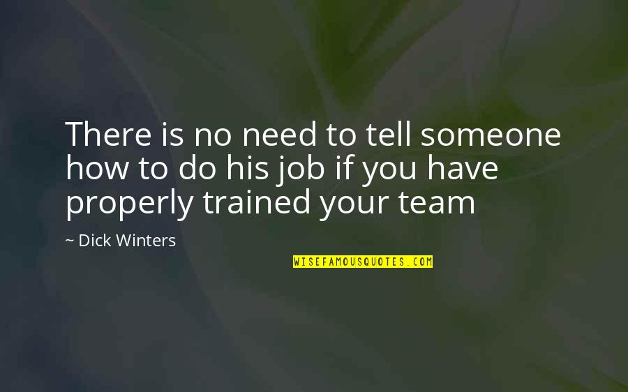 Job Quotes Quotes By Dick Winters: There is no need to tell someone how