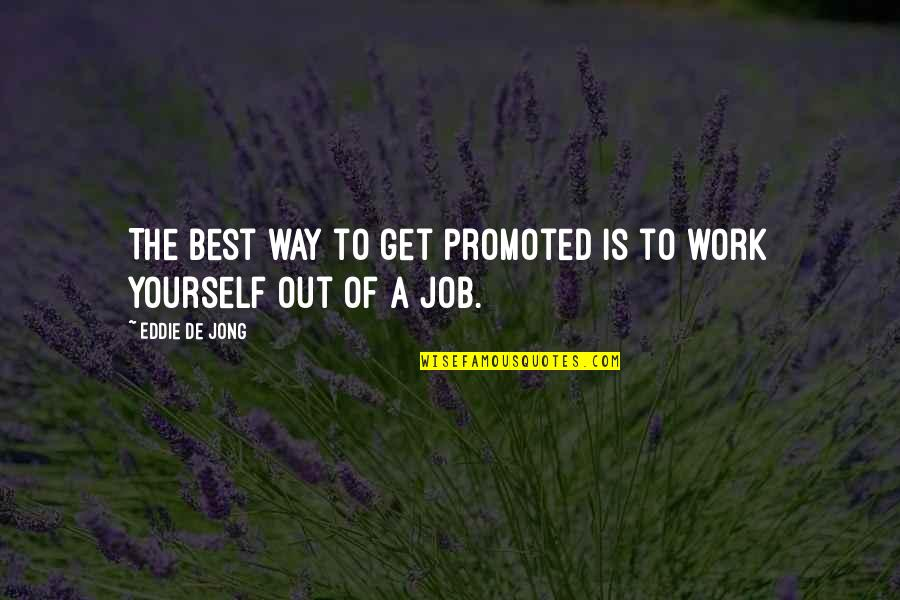 Job Quotes Quotes By Eddie De Jong: The best way to get promoted is to
