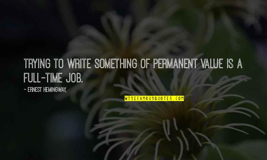 Job Quotes Quotes By Ernest Hemingway,: Trying to write something of permanent value is