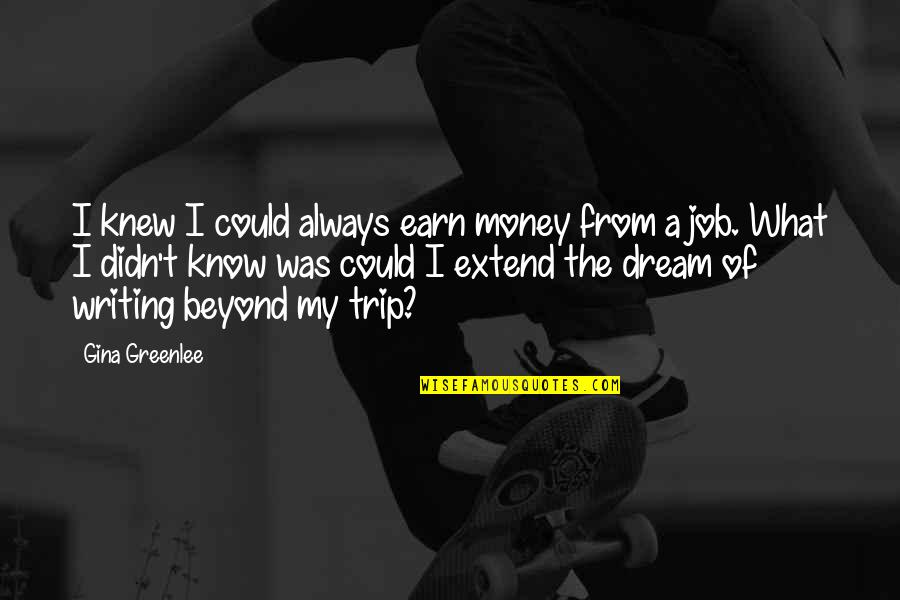 Job Quotes Quotes By Gina Greenlee: I knew I could always earn money from