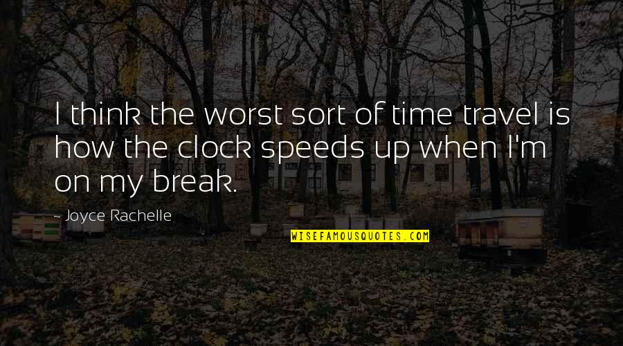 Job Quotes Quotes By Joyce Rachelle: I think the worst sort of time travel