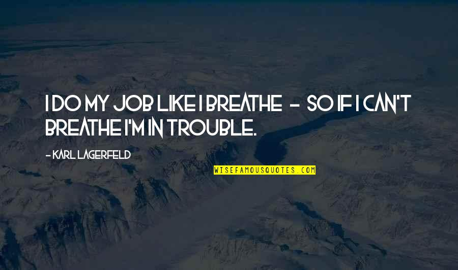 Job Quotes Quotes By Karl Lagerfeld: I do my job like I breathe -