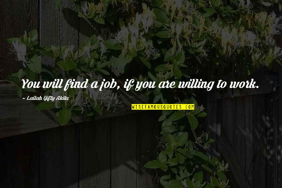 Job Quotes Quotes By Lailah Gifty Akita: You will find a job, if you are