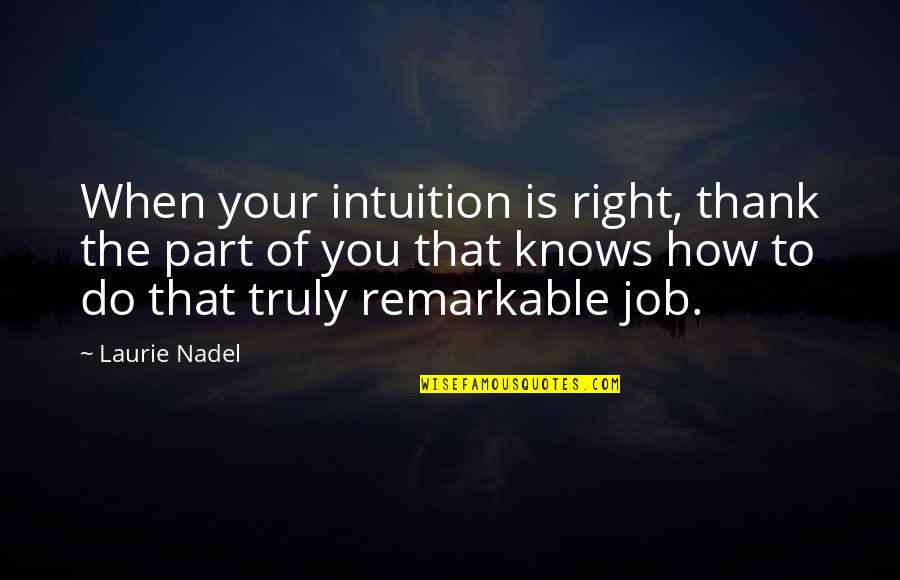 Job Quotes Quotes By Laurie Nadel: When your intuition is right, thank the part
