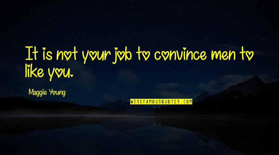 Job Quotes Quotes By Maggie Young: It is not your job to convince men