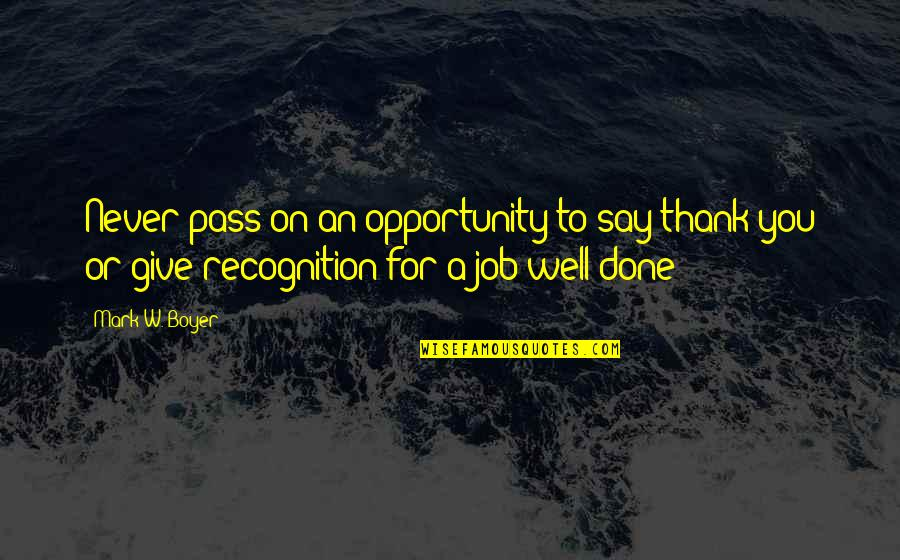 Job Quotes Quotes By Mark W. Boyer: Never pass on an opportunity to say thank