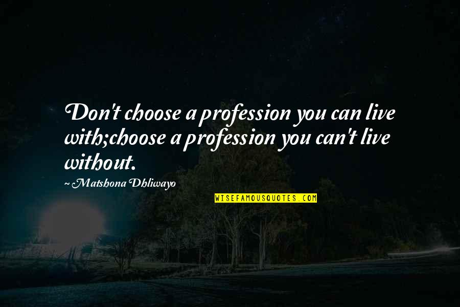 Job Quotes Quotes By Matshona Dhliwayo: Don't choose a profession you can live with;choose