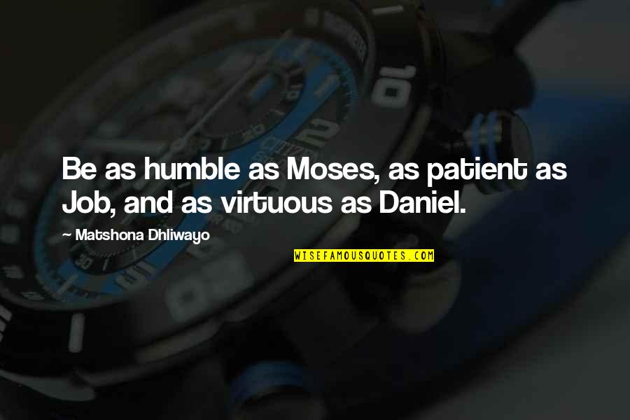 Job Quotes Quotes By Matshona Dhliwayo: Be as humble as Moses, as patient as