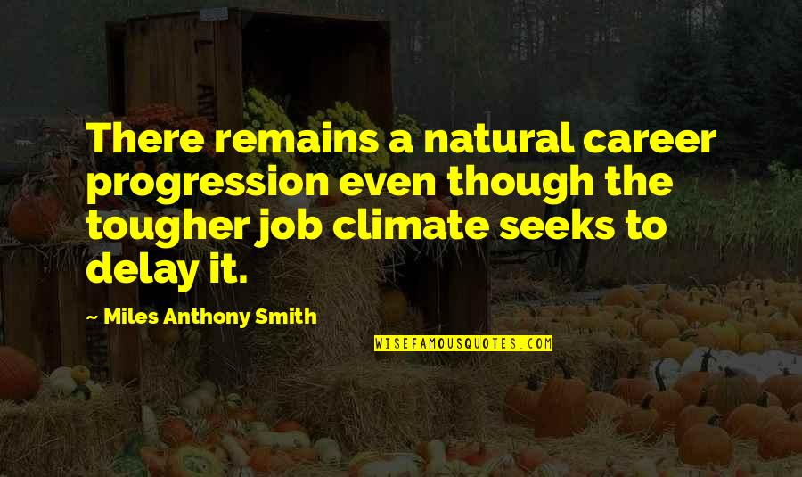 Job Quotes Quotes By Miles Anthony Smith: There remains a natural career progression even though
