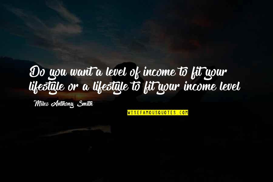 Job Quotes Quotes By Miles Anthony Smith: Do you want a level of income to