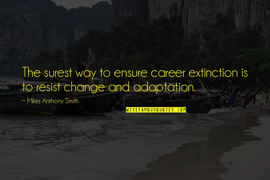 Job Quotes Quotes By Miles Anthony Smith: The surest way to ensure career extinction is