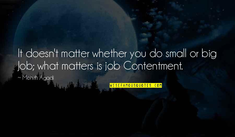 Job Quotes Quotes By Mohith Agadi: It doesn't matter whether you do small or