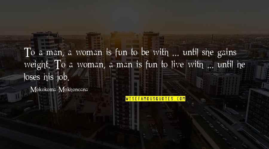 Job Quotes Quotes By Mokokoma Mokhonoana: To a man, a woman is fun to