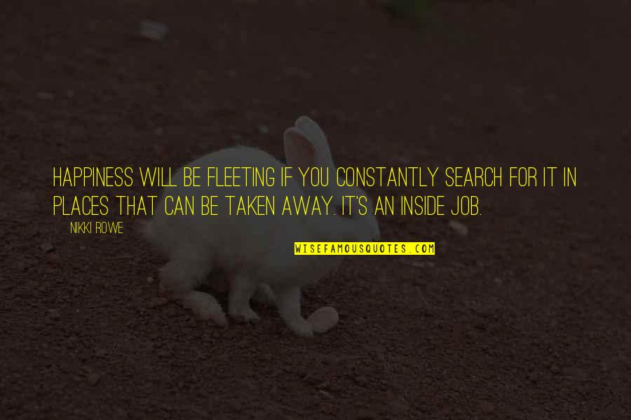Job Quotes Quotes By Nikki Rowe: Happiness will be fleeting if you constantly search