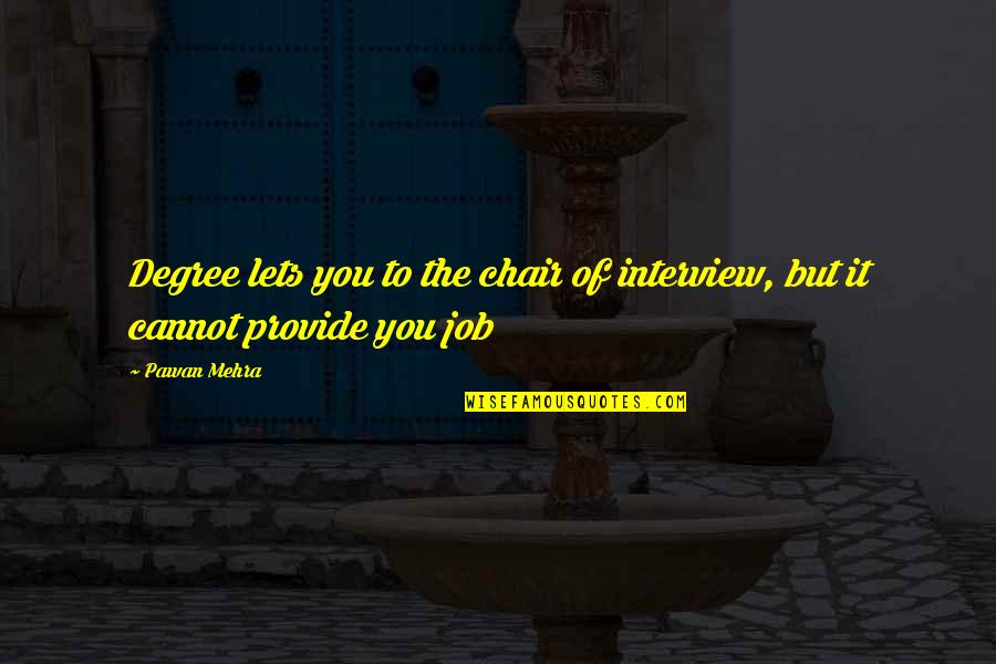 Job Quotes Quotes By Pawan Mehra: Degree lets you to the chair of interview,