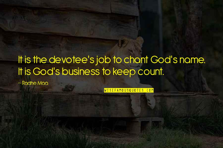 Job Quotes Quotes By Radhe Maa: It is the devotee's job to chant God's