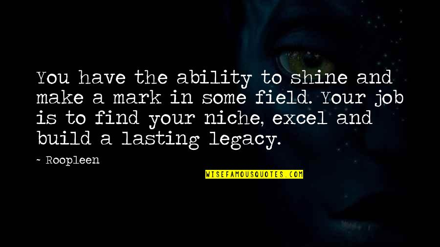 Job Quotes Quotes By Roopleen: You have the ability to shine and make