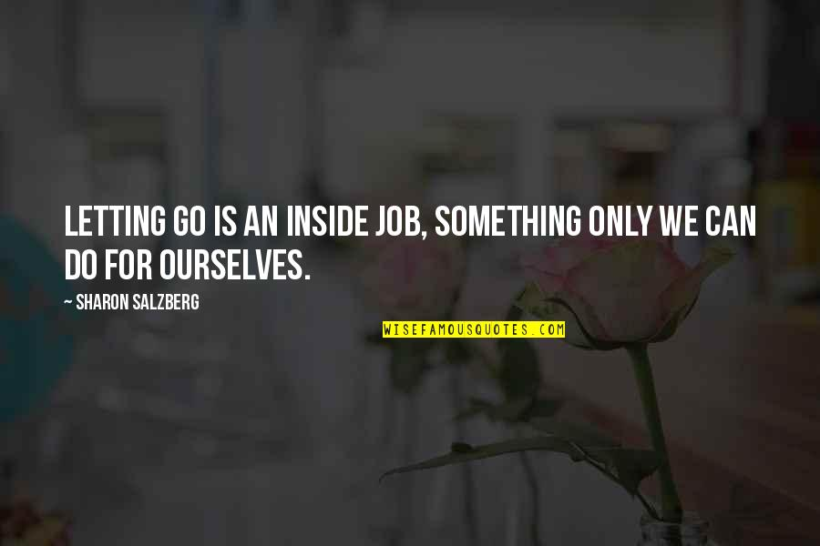 Job Quotes Quotes By Sharon Salzberg: Letting go is an inside job, something only