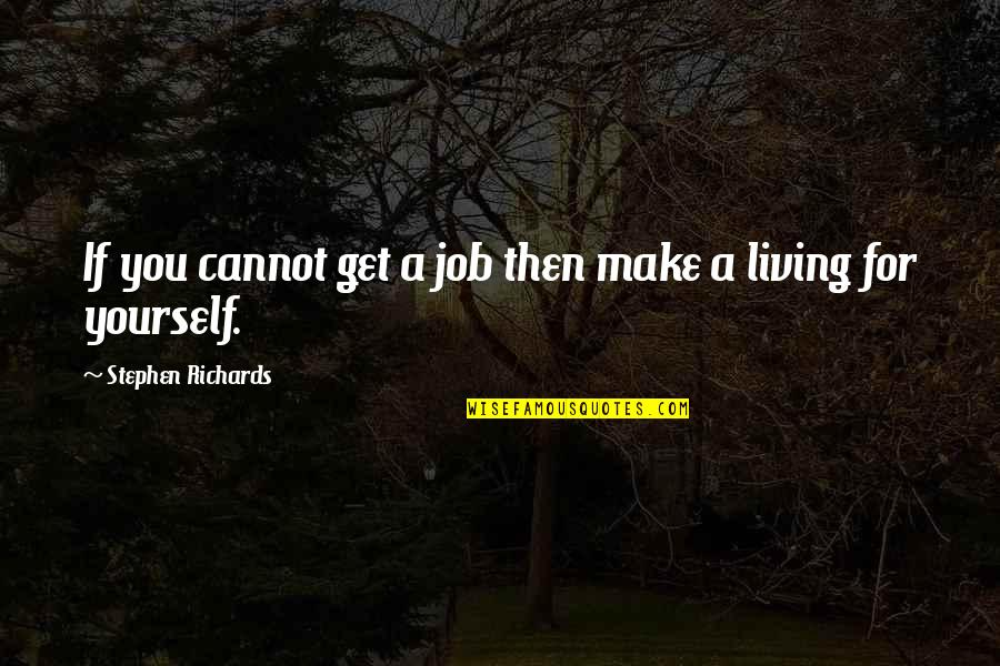 Job Quotes Quotes By Stephen Richards: If you cannot get a job then make