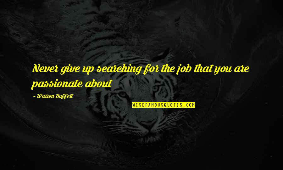 Job Quotes Quotes By Warren Buffett: Never give up searching for the job that