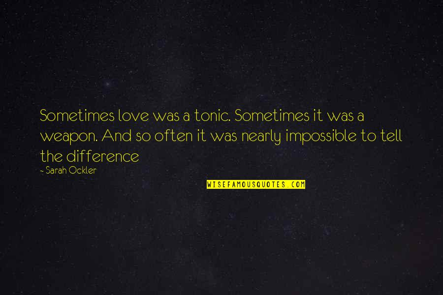 Job Seekers Funny Quotes By Sarah Ockler: Sometimes love was a tonic. Sometimes it was