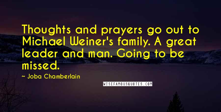 Joba Chamberlain quotes: Thoughts and prayers go out to Michael Weiner's family. A great leader and man. Going to be missed.