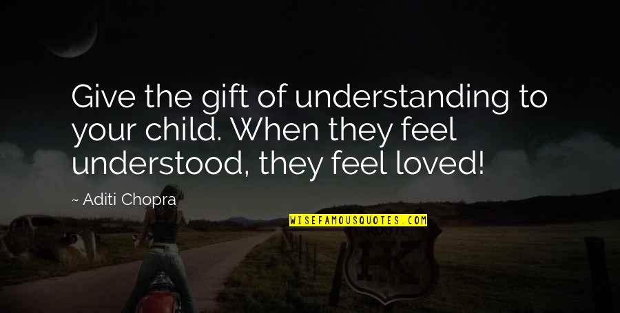 Jobbies Quotes By Aditi Chopra: Give the gift of understanding to your child.