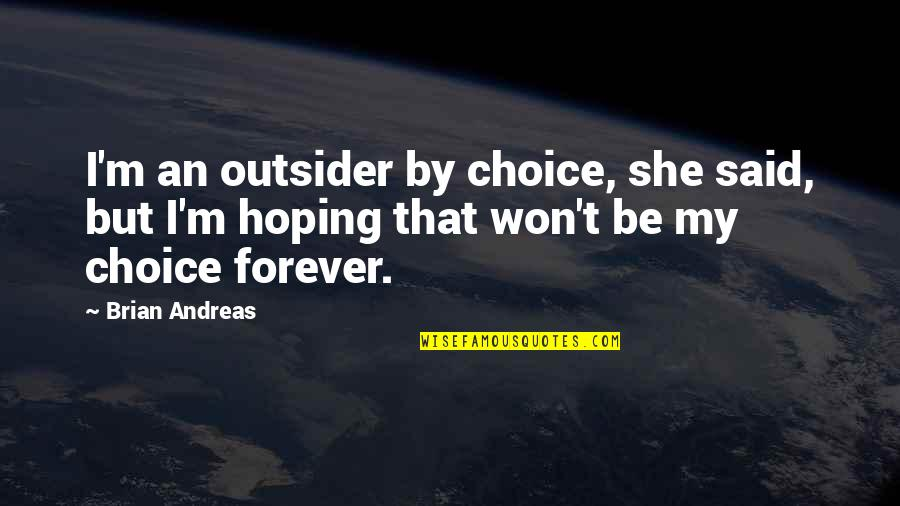 Jobbies Quotes By Brian Andreas: I'm an outsider by choice, she said, but