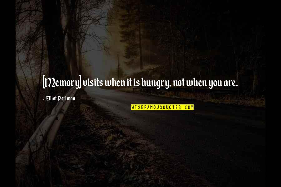 Jobbies Quotes By Elliot Perlman: [Memory] visits when it is hungry, not when