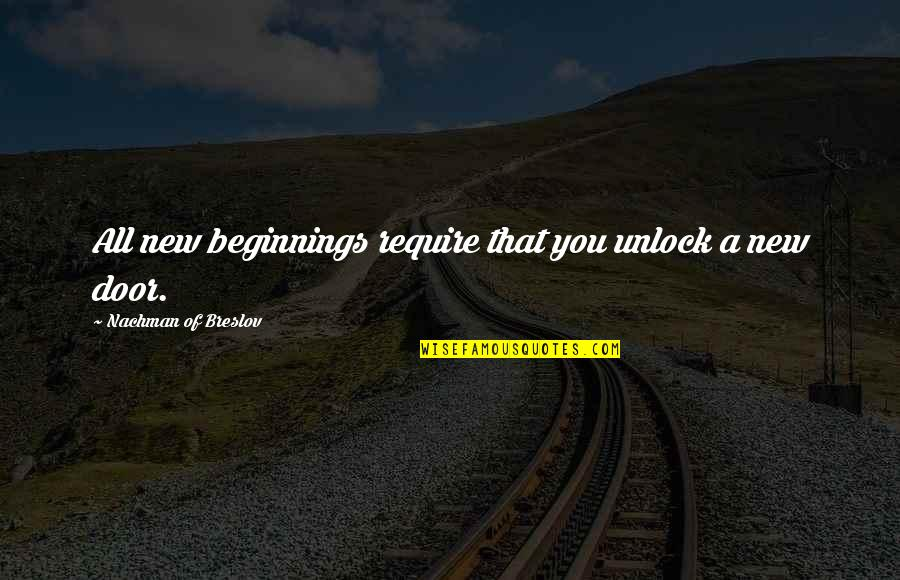 Jobbies Quotes By Nachman Of Breslov: All new beginnings require that you unlock a