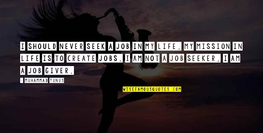 Jobs In The Giver Quotes By Muhammad Yunus: I should never seek a job in my