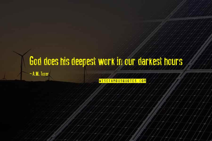 Jock Ewing Quotes By A.W. Tozer: God does his deepest work in our darkest