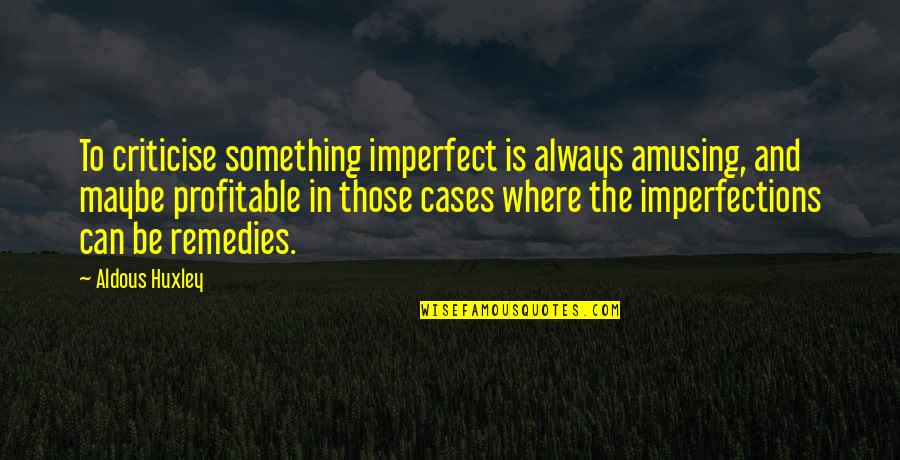 Jock Ewing Quotes By Aldous Huxley: To criticise something imperfect is always amusing, and