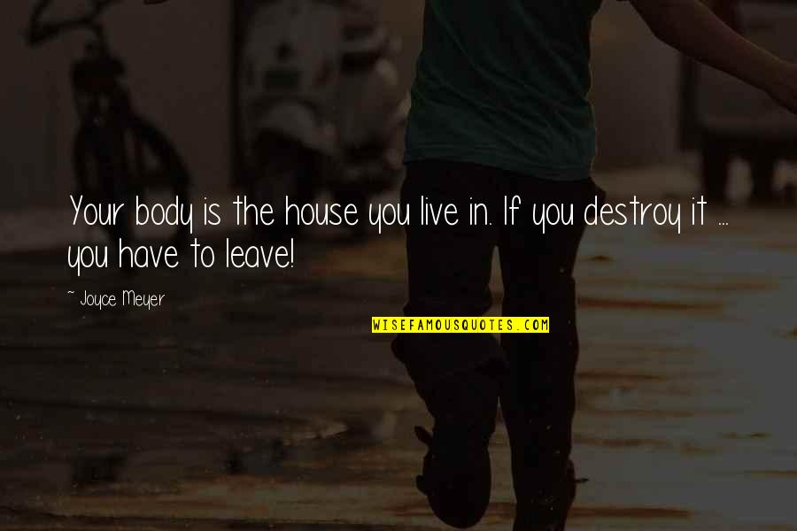Jock Jams Quotes By Joyce Meyer: Your body is the house you live in.