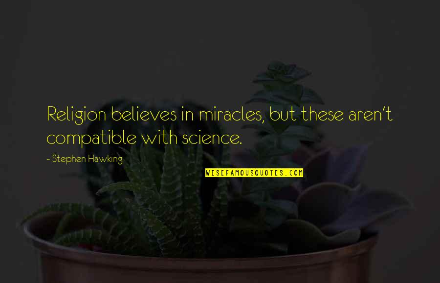 Jock Jams Quotes By Stephen Hawking: Religion believes in miracles, but these aren't compatible