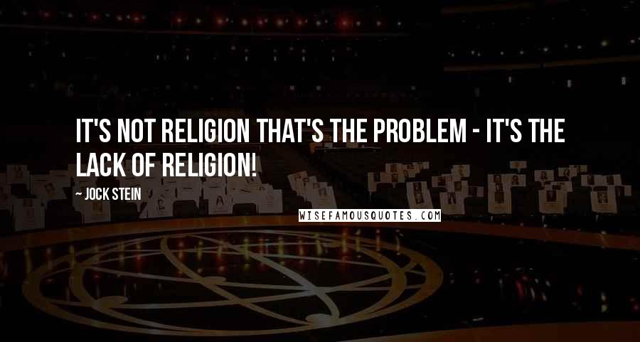Jock Stein quotes: It's not religion that's the problem - it's the lack of religion!
