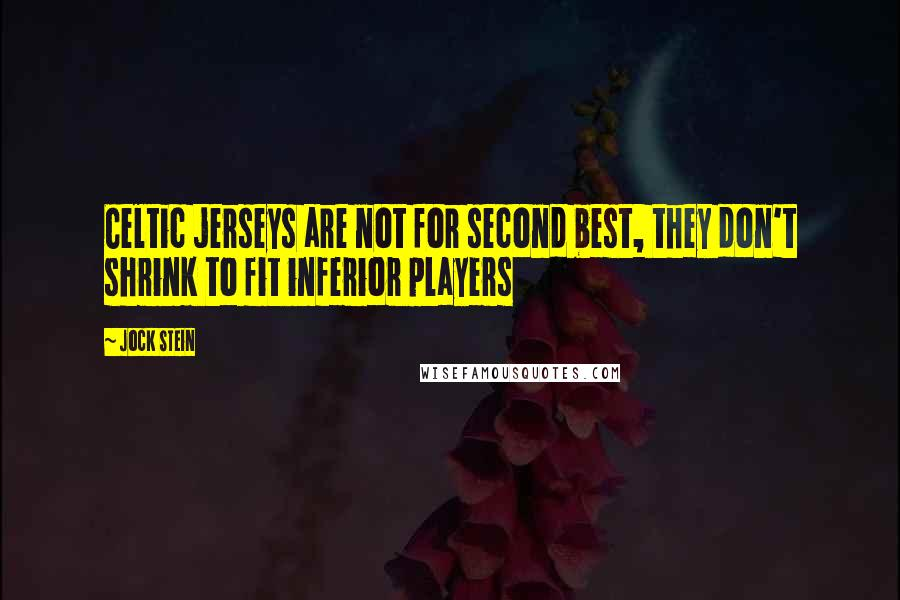 Jock Stein quotes: Celtic jerseys are not for second best, they don't shrink to fit inferior players