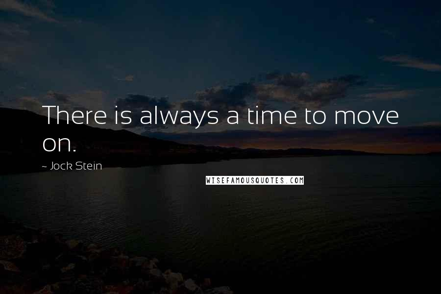 Jock Stein quotes: There is always a time to move on.