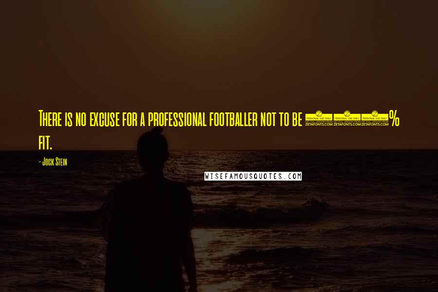 Jock Stein quotes: There is no excuse for a professional footballer not to be 100% fit.