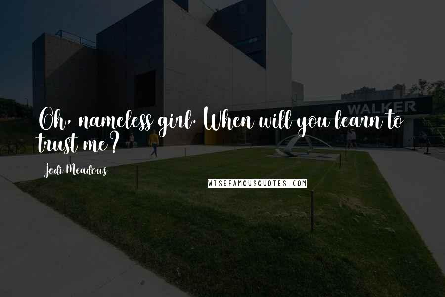 Jodi Meadows quotes: Oh, nameless girl. When will you learn to trust me?