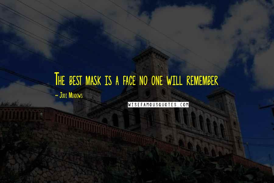Jodi Meadows quotes: The best mask is a face no one will remember