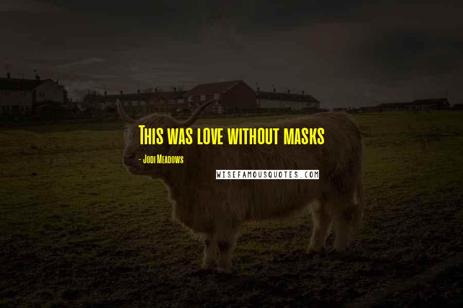 Jodi Meadows quotes: This was love without masks