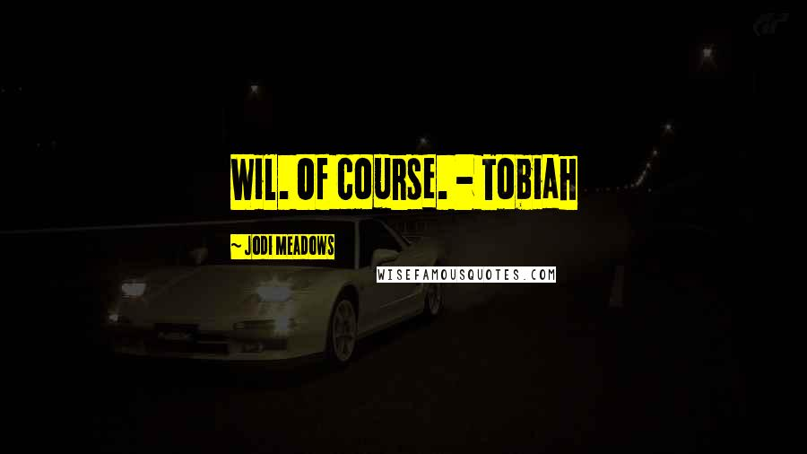 Jodi Meadows quotes: Wil. Of course. - Tobiah