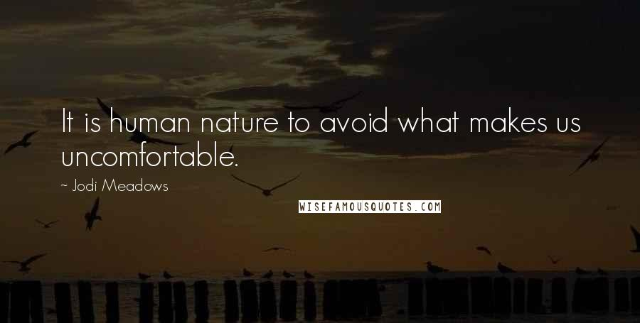 Jodi Meadows quotes: It is human nature to avoid what makes us uncomfortable.