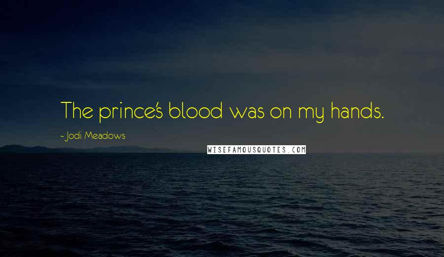 Jodi Meadows quotes: The prince's blood was on my hands.
