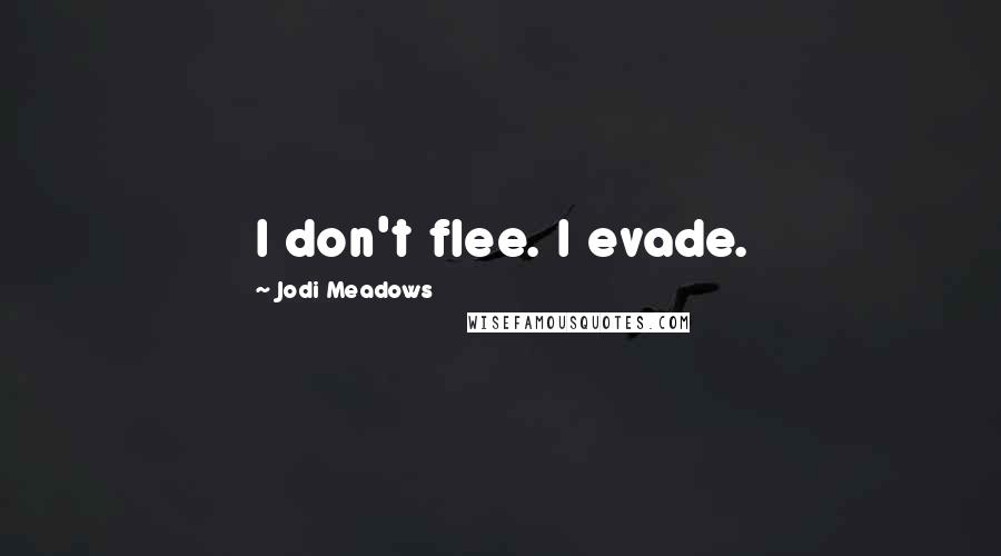Jodi Meadows quotes: I don't flee. I evade.